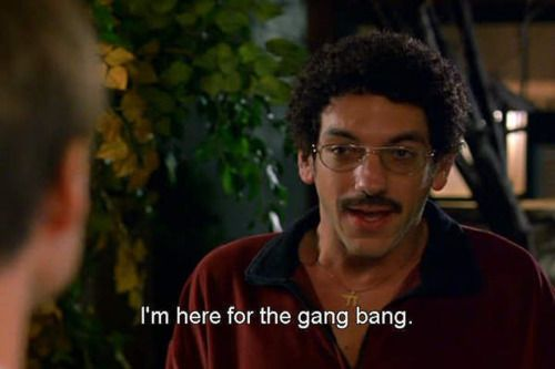 Here for the gang bang